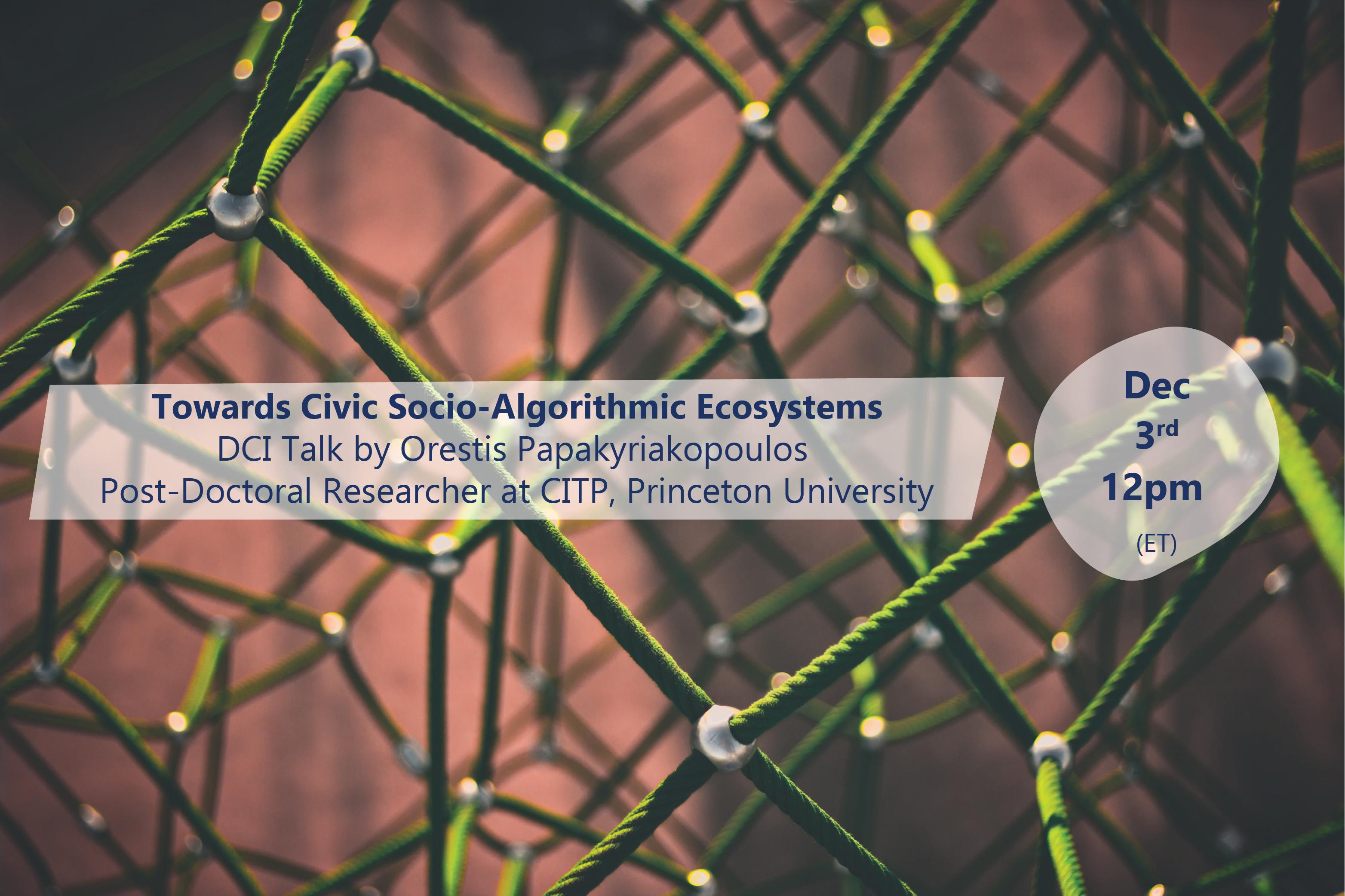 DCI Talk Dec 3: Towards Civic Socio-Algorithmic Ecosystems